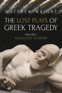The lost plays of Greek tragedy by Matthew Wright