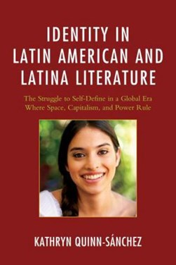 Identity in Latin American and Latina Literature by Kathryn Quinn-Sánchez