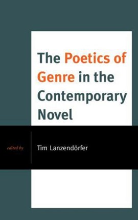 The poetics of genre in the contemporary novel by Tim Lanzendörfer