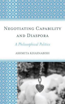 Negotiating capability and diaspora by Ashmita Khasnabish
