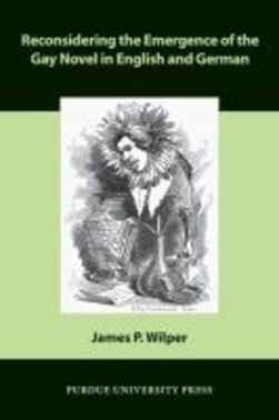 Reconsidering the emergence of the gay novel in English and German by James P. Wilper