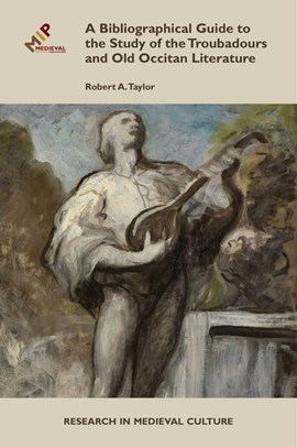 Bibliographical guide to the study of the troubadours and old Occitan literature by Robert A. Taylor