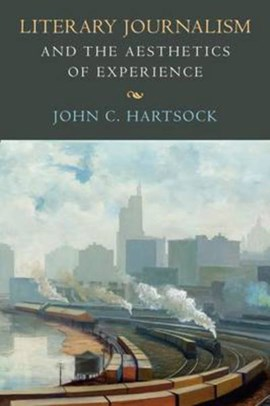 Literary journalism and the aesthetics of experience by John C. Hartsock
