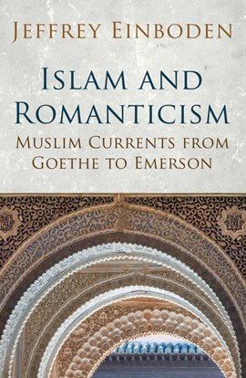 Islam and Romanticism by Jeffrey Einboden