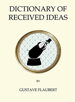 Dictionary of received ideas by Gustave Flaubert