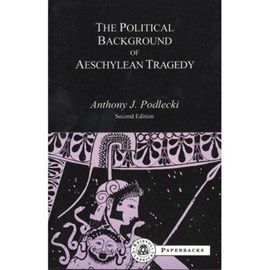 The political background of Aeschylean tragedy by A. J Podlecki
