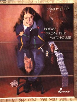 Poems From the Madhouse by Sandy Jeffs