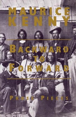 Backward to Forward by Maurice Kenny