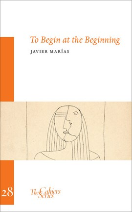 To begin at the beginning by Javier Marías