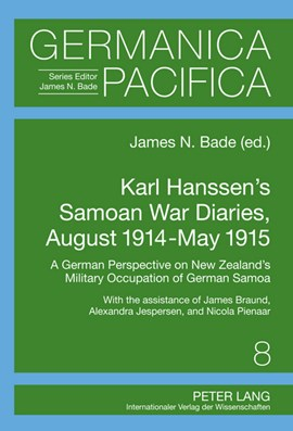 Karl Hanssen's Samoan War Diaries, August 1914-May 1915 by James Bade