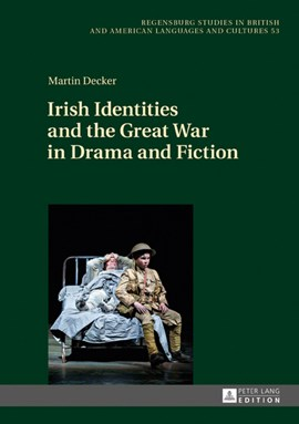 Irish Identities and the Great War in Drama and Fiction by Martin Decker
