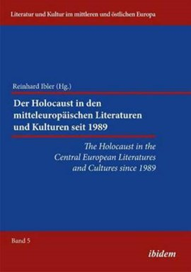 Holocaust in the Central European Literatures & Cultures Since 1989 by Reinhard Ibler