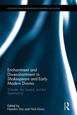 Enchantment and dis-enchantment in Shakespeare and early modern drama by Nandini Das