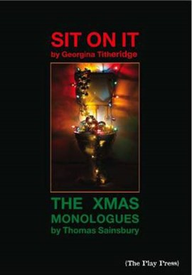 Sit on It / The Xmas Monologues by Georgina Titheridge
