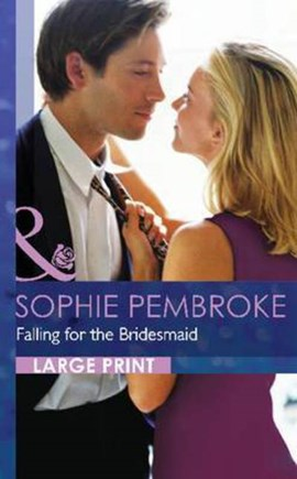 Falling for the bridesmaid by Sophie Pembroke