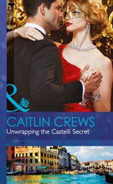 Unwrapping the Castelli secret by Caitlin Crews