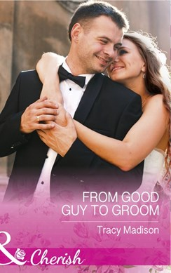From good guy to groom by Tracy Madison