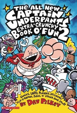 The Captain Underpants Extra-Crunchy Book O'Fun 2 by Dav Pilkey