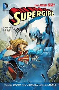 Supergirl. Volume 2 Girl in the world by Michael Green