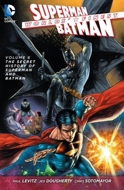 Worlds' finest. Volume 6 Secret history of Superman and Batman by Paul Levitz