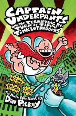 Captain Underpants and the Terrifying Return of Tippy Tinkle by Dav Pilkey