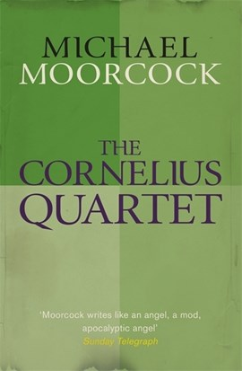 The Cornelius Quartet by Michael Moorcock