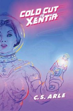 Cold Cut to Xentia by C. S. Arle
