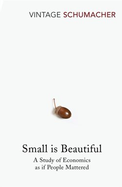 Small is beautiful by E. F Schumacher