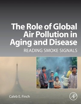 The role of global air pollution in aging and disease by Caleb E. Finch
