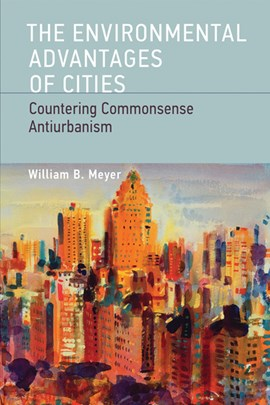 The Environmental Advantages of Cities by William B. Meyer