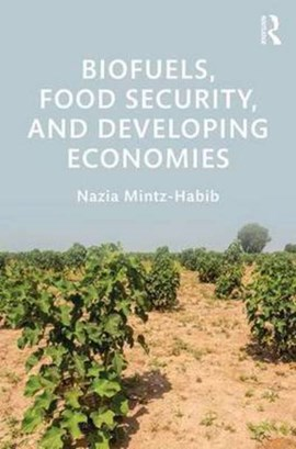 Biofuels, food security and developing economies by Nazia Mintz-Habib