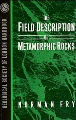 The field description of metamorphic rocks by Norman Fry