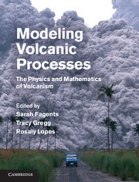 Modeling volcanic processes by Sarah A. Fagents