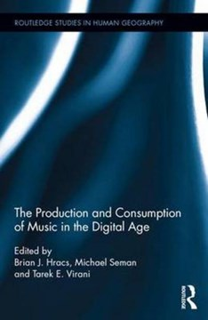 The production and consumption of music in the digital age by Brian J Hracs