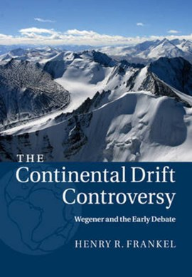The continental drift controversy. Volume 1 Wegener and the early debate by Henry R. Frankel