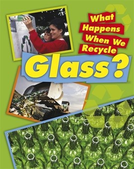What happens when we recycle glass? by Jillian Powell