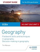 CCEA A-level geography. AS unit 3/A2 unit 3 Student guide 3