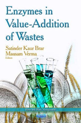 Enzymes in value-addition of wastes by Satinder Kaur Brar