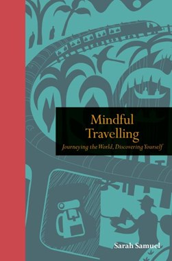 Mindful travelling by Sarah Samuel