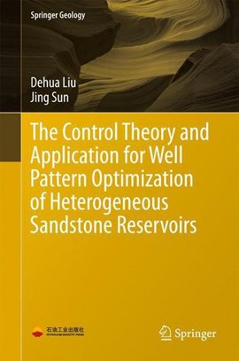 The control theory and application for well pattern optimization of heterogeneous sandstone reservo by Dehua Liu
