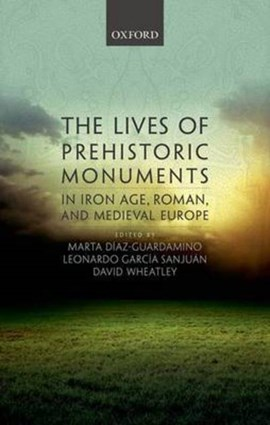 The lives of prehistoric monuments in Iron Age, Roman and medieval Europe by Marta Díaz-Guardamino
