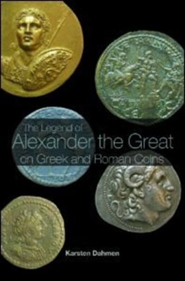 The Legend of Alexander the Great on Greek and Roman Coins by Karsten Dahmen