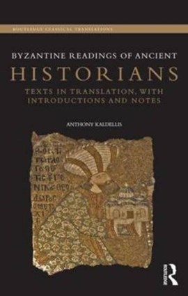Byzantine readings of ancient historians by Anthony Kaldellis