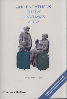 Ancient Athens on five drachmas a day by Philip Matyszak