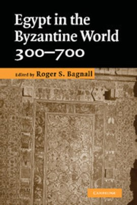 Egypt in the Byzantine world, 300-700 by Roger S. Bagnall