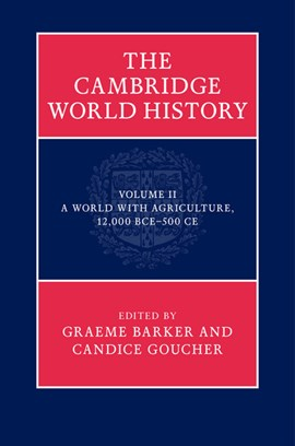 The Cambridge world history. Volume 2 A world with agriculture, 12,000 BCE-500 CE by Graeme Barker