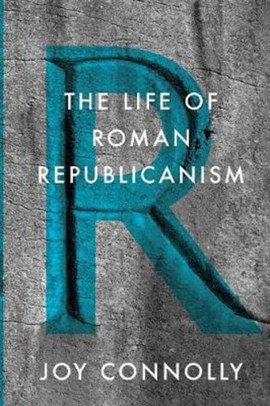 The life of Roman republicanism by Joy Connolly