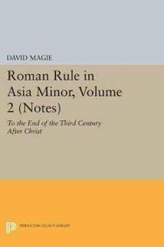 Roman Rule in Asia Minor, Volume 2 (Notes) by David Magie