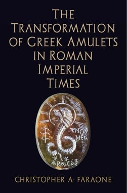 The transformation of Greek amulets in Roman imperial times by Christopher A Faraone