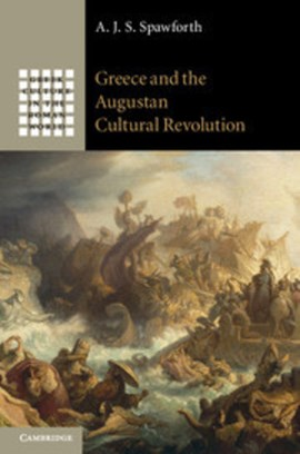 Greece and the Augustan cultural revolution by A. J. S. Spawforth